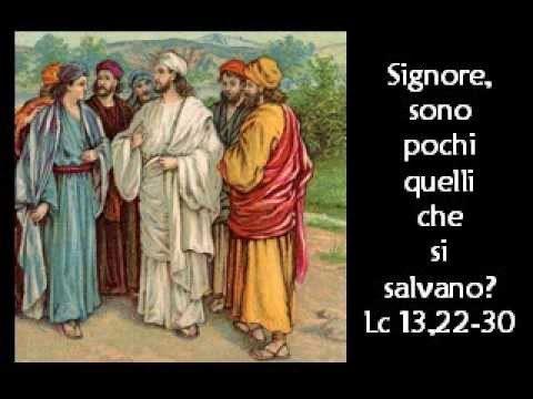 Lc 13,22-30   SIGNORE, SONO POCHI QUELLI CHE SI SALVANO